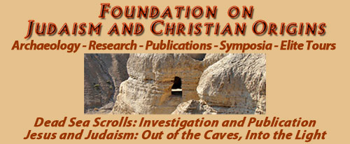 Foundation for Judaism and Christian Origins - Archaeology, Research, Publications, Symposia, Elite Tours of the Mediterranean Holy Lands