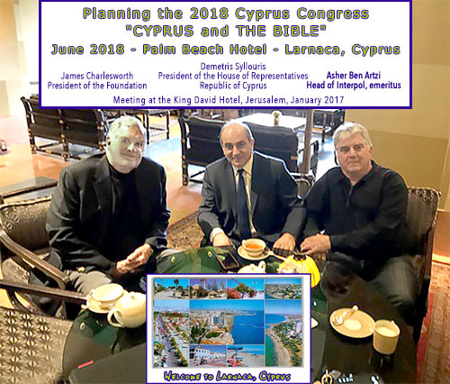 Charlesworth (President of the Foundation),  Demetris Syllouris (President of the House of Representatives, Republic of Cyprus) Asher Ben Artzi (Head of Interpol, emeritus) In the King David Hotel, Jerusalem Planning the 2018 Cyprus Congress Jan 2017  CYPRUS AND THE BIBLE Palm Beach Hotel in Larnaca June 2018